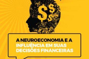 A NEUROECONOMIA E A INFLUÊNCIA EM SUAS DECISÕES FINANCEIRAS